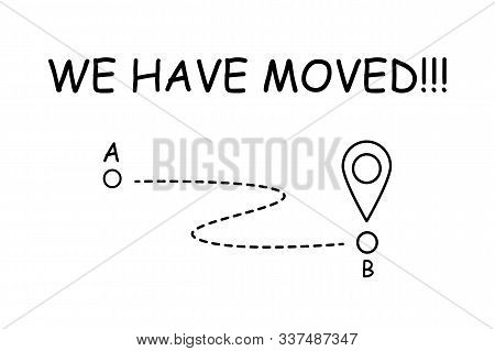 We Have Moved. Moving Office Sign. Vector Illustration With Geo Pin Symbol. Address Concept.