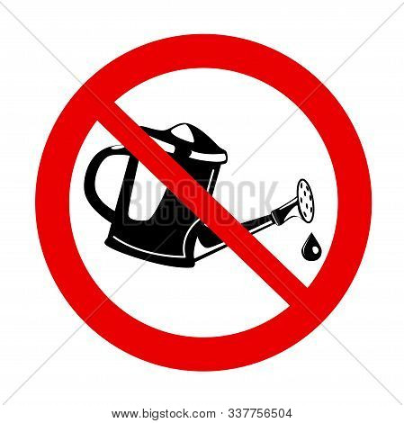Do Not Water Prohibition In Red Crossed Out Circle. Icon With Dont Watering Forbid On White Backgrou