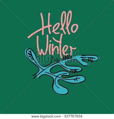 Hello Winter Hand Lettering, Snowy Fir Tree Branch On Green Background. Uplifting Slogan. Winter Fun