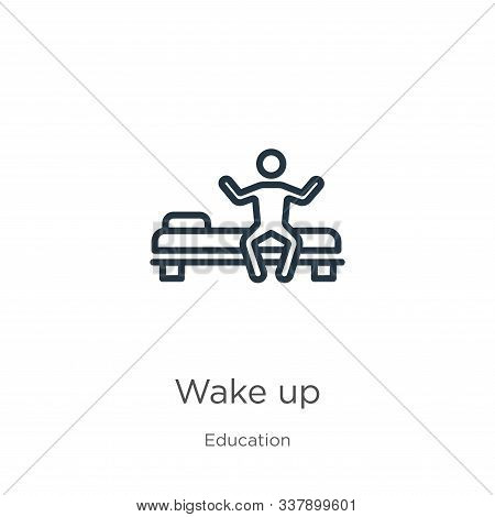 Wake Up Icon. Thin Linear Wake Up Outline Icon Isolated On White Background From Education Collectio