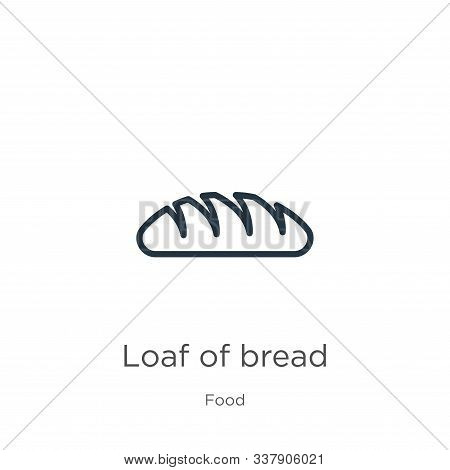 Loaf Of Bread Icon. Thin Linear Loaf Of Bread Outline Icon Isolated On White Background From Food Co