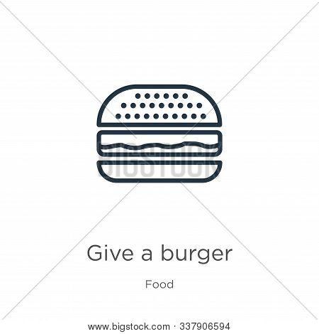 Give A Burger Icon. Thin Linear Give A Burger Outline Icon Isolated On White Background From Food Co