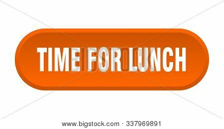 Time For Lunch Button. Time For Lunch Rounded Orange Sign. Time For Lunch