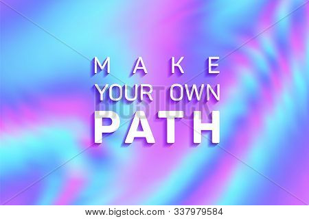 Make Your Own Path Quote Slogan Vector Poster. Creating Your Own Future Life Coaching Inspiration. M