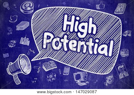 High Potential on Speech Bubble. Cartoon Illustration of Screaming Megaphone. Advertising Concept. Business Concept. Mouthpiece with Phrase High Potential. Doodle Illustration on Blue Chalkboard.
