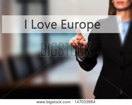 I Love Europe - Businesswoman Pressing High Tech  Modern Button On A Virtual Background