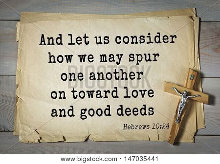 TOP-150 Bible Verses about Love.And let us consider how we may spur one another on toward love and good deeds