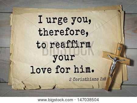 TOP-150 Bible Verses about Love.I urge you, therefore, to reaffirm your love for him.