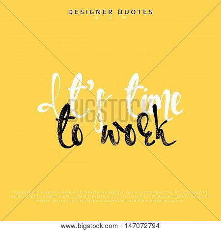 Its time to work inscription. Hand drawn calligraphy, lettering motivation poster. Modern brush calligraphy. Isolated phrase vector illustration.