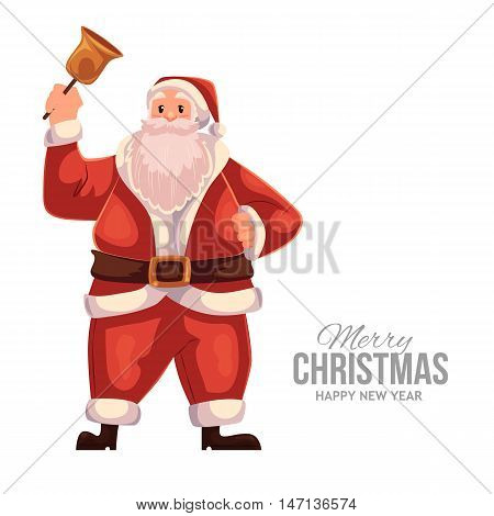 Cartoon style Santa Claus ringing a bell, Christmas vector greeting card. Full length portrait of Santa ringing a bell, greeting card template for Christmas eve