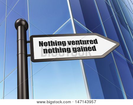 Business concept: sign Nothing ventured Nothing gained on Building background, 3D rendering