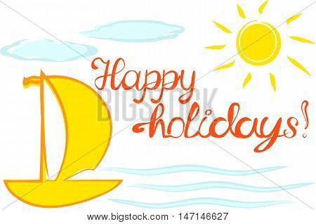 Illustration happy holidays, lettering, sun, yacht, sea, clouds