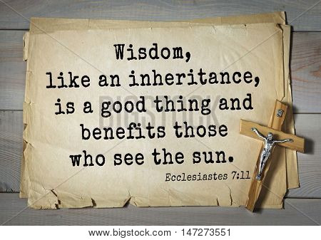 TOP- 150.  Bible Verses about Wisdom.Wisdom, like an inheritance, is a good thing and benefits those who see the sun.
