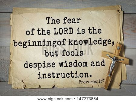 TOP- 150.  Bible Verses about Wisdom.The fear of the LORD is the beginning of knowledge, but fools despise wisdom and instruction.