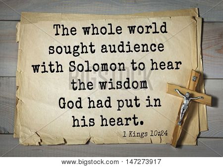 TOP- 150.  Bible Verses about Wisdom.The whole world sought audience with Solomon to hear the wisdom God had put in his heart.