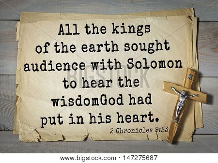 TOP- 150.  Bible Verses about Wisdom.All the kings of the earth sought audience with Solomon to hear the wisdom God had put in his heart.