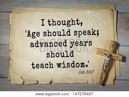 TOP- 150.  Bible Verses about Wisdom.I thought, 'Age should speak; advanced years should teach wisdom.'