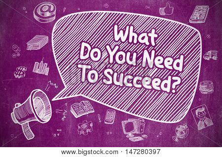 Business Concept. Loudspeaker with Inscription What Do You Need To Succeed. Cartoon Illustration on Purple Chalkboard.