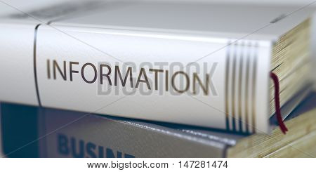 Information. Book Title on the Spine. Information Concept. Book Title. Stack of Books with Title - Information. Closeup View. Toned Image with Selective focus. 3D Rendering.