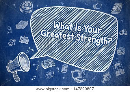 Speech Bubble with Inscription What Is Your Greatest Strength Hand Drawn. Illustration on Blue Chalkboard. Advertising Concept.