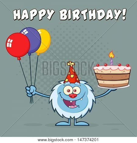 Happy Little Yeti Cartoon Mascot Character Wearing A Party Hat And Holding Balloons And A Birthday Cake. Illustration Greeting Card