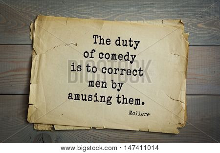 Moliere (French comedian) quote. The duty of comedy is to correct men by amusing them.