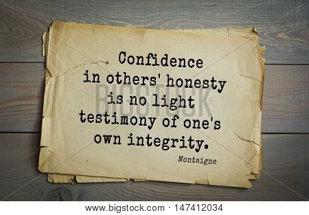 TOP-100. French writer and philosopher Michel de Montaigne quote.Confidence in others' honesty is no light testimony of one's own integrity.