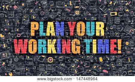 Plan Your Working Time. Multicolor Inscription on Dark Brick Wall with Doodle Icons. Plan Your Working Time Concept in Modern Style. Plan Your Working Time Business Concept.