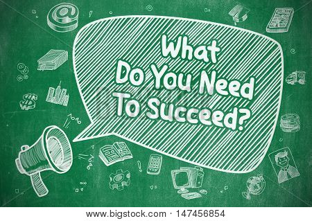 Speech Bubble with Inscription What Do You Need To Succeed Doodle. Illustration on Green Chalkboard. Advertising Concept.