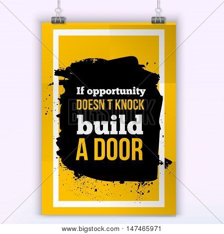 If opportunity does not knock, build a door. Vector simple design. Motivating, positive quotation. Poster for wall. A4 size easy to edit.