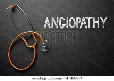 Medical Concept: Angiopathy Handwritten on Black Chalkboard. Medical Concept: Black Chalkboard with Handwritten Medical Concept - Angiopathy with Orange Stethoscope. Top View. 3D Rendering.