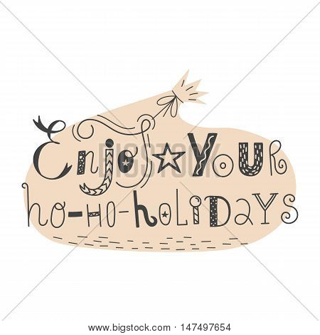 Vector hand drawn lettering sign Enjoy your hohoholidays with gift bag. Text design for greetings, card, invintations or postcards. Funny hand drawn font. Calligraphy collection.
