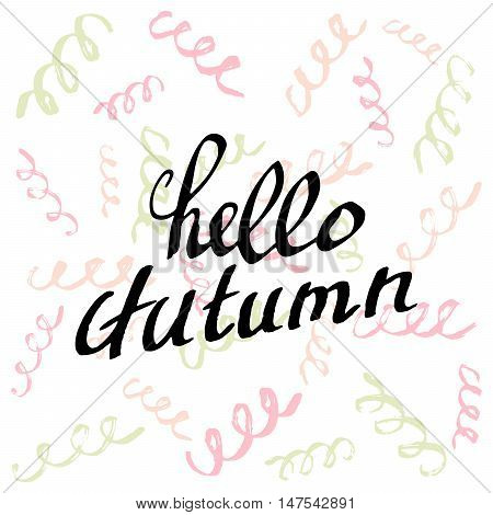 Hello Autumn. Topical Lettering background. Perfect Hand Drawn Art-illustration. Card design. Handwritten letters. Art Poster, banner, postcard with quote, text, phrase for fall. Vector illustration.