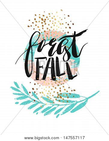 Hand drawn vector abstract artistic textured poster with handwritten modern ink lettering phase forest fall and golden glitter in pastel pink and tiffany blue colors isolated on white background.