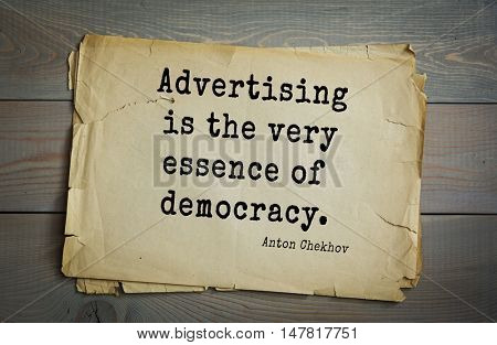 TOP-50. The great Russian writer Anton Chekhov (1860-1904) quote.Advertising is the very essence of democracy.