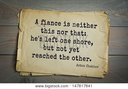 TOP-50. The great Russian writer Anton Chekhov (1860-1904) quote.A fiance is neither this nor that: he's left one shore, but not yet reached the other.