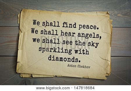 TOP-50. The great Russian writer Anton Chekhov (1860-1904) quote. We shall find peace. We shall hear angels, we shall see the sky sparkling with diamonds.