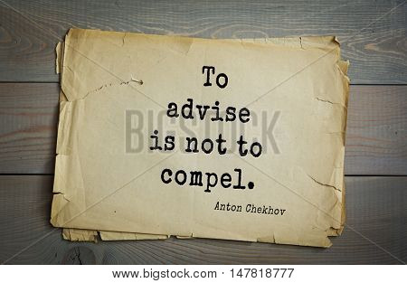 TOP-50. The great Russian writer Anton Chekhov (1860-1904) quote.To advise is not to compel.