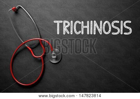 Medical Concept: Trichinosis on Black Chalkboard. Medical Concept: Black Chalkboard with Handwritten Medical Concept - Trichinosis with Red Stethoscope. Top View. 3D Rendering.