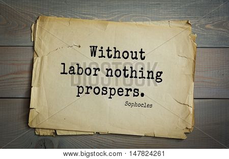 TOP-150. Sophocles (Athenian playwright, tragedian) quote.Without labor nothing prospers.