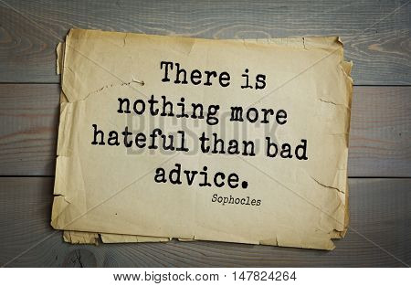 TOP-150. Sophocles (Athenian playwright, tragedian) quote.There is nothing more hateful than bad advice.