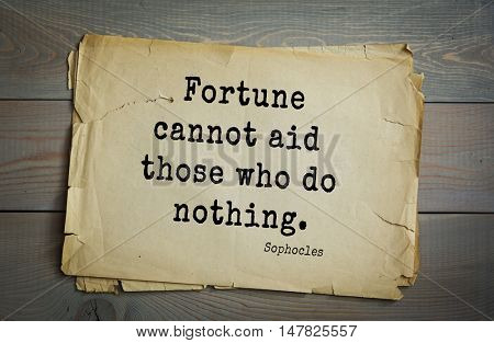 TOP-150. Sophocles (Athenian playwright, tragedian) quote.Fortune cannot aid those who do nothing.