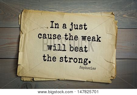 TOP-150. Sophocles (Athenian playwright, tragedian) quote.In a just cause the weak will beat the strong.