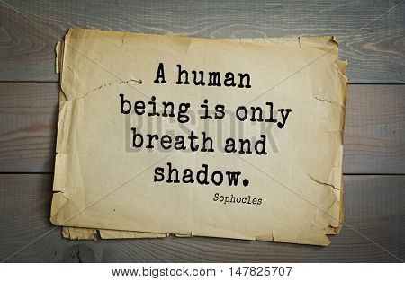 TOP-150. Sophocles (Athenian playwright, tragedian) quote.A human being is only breath and shadow.