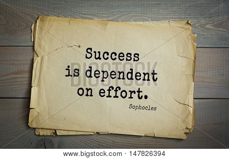 TOP-150. Sophocles (Athenian playwright, tragedian) quote.Success is dependent on effort.