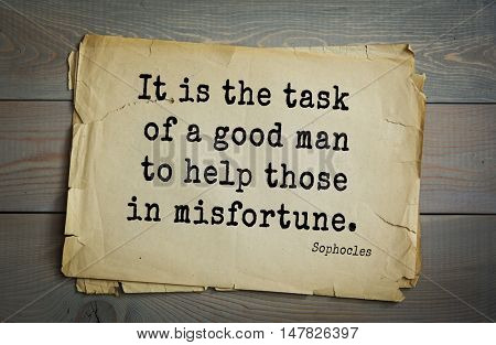 TOP-150. Sophocles (Athenian playwright, tragedian) quote.It is the task of a good man to help those in misfortune.