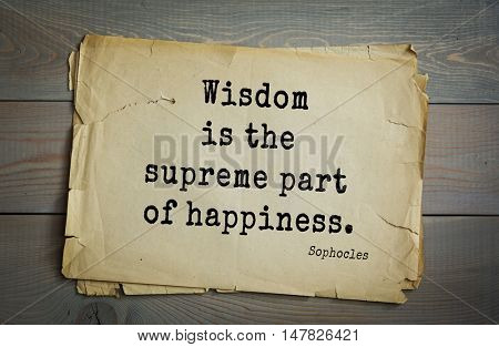 TOP-150. Sophocles (Athenian playwright, tragedian) quote.Wisdom is the supreme part of happiness.