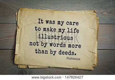 TOP-150. Sophocles (Athenian playwright, tragedian) quote.It was my care to make my life illustrious not by words more than by deeds.