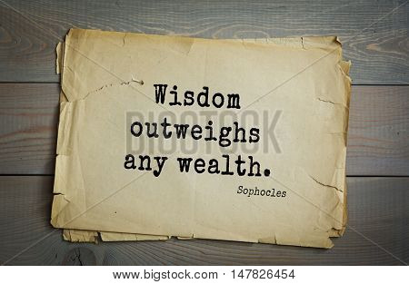TOP-150. Sophocles (Athenian playwright, tragedian) quote.Wisdom outweighs any wealth.