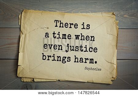 TOP-150. Sophocles (Athenian playwright, tragedian) quote.There is a time when even justice brings harm.